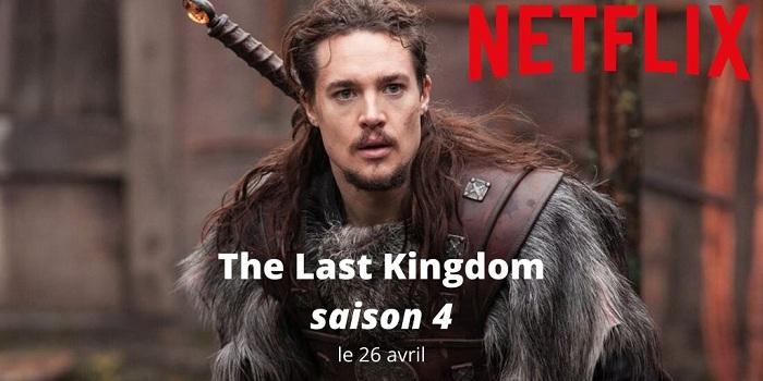 Retrouvez The Last Kingdom saison 4 dans les nouveautés Netflix d'avril 2020