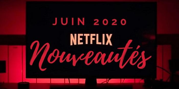 Découvrons ensemble la liste des nouveaux films et nouvelles séries qui viennent garnie le catalogue Netflix juin 2020